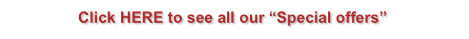 "Click HERE to see all our ""Special offers"""